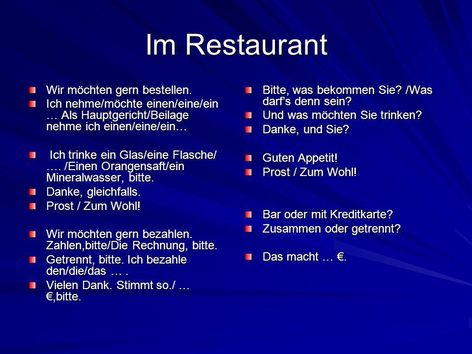 Im Restaurant Wir möchten gern bestellen. Ich nehme/möchte einen/eine/ein … Als Hauptgericht/Beilage nehme ich einen/eine/ein… Ich trinke ein Glas/ein
