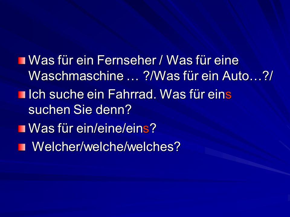 Was für ein Fernseher / Was für eine Waschmaschine … ?/Was für ein Auto…?/ Ich suche ein Fahrrad. Was für eins suchen Sie denn? Was für ein/eine/eins?