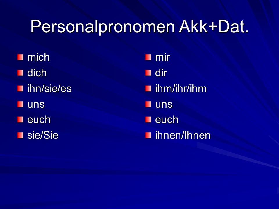 Personalpronomen Akk+Dat. michdichihn/sie/esunseuchsie/Siemirdirihm/ihr/ihmunseuchihnen/Ihnen