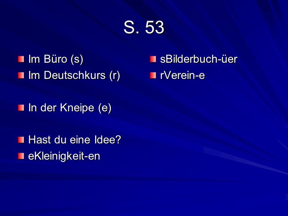 S. 53 Im Büro (s) Im Deutschkurs (r) In der Kneipe (e) Hast du eine Idee? eKleinigkeit-ensBilderbuch-üerrVerein-e