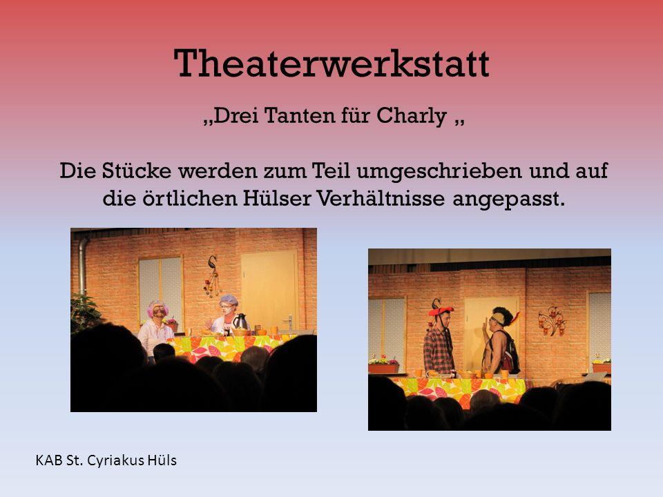 Theaterwerkstatt KAB St. Cyriakus Hüls Drei Tanten für Charly Die Stücke werden zum Teil umgeschrieben und auf die örtlichen Hülser Verhältnisse angep