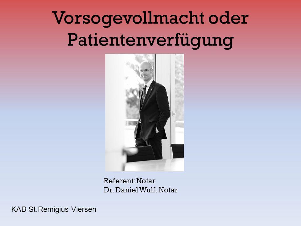 Vorsogevollmacht oder Patientenverfügung Referent: Notar Dr. Daniel Wulf, Notar KAB St.Remigius Viersen