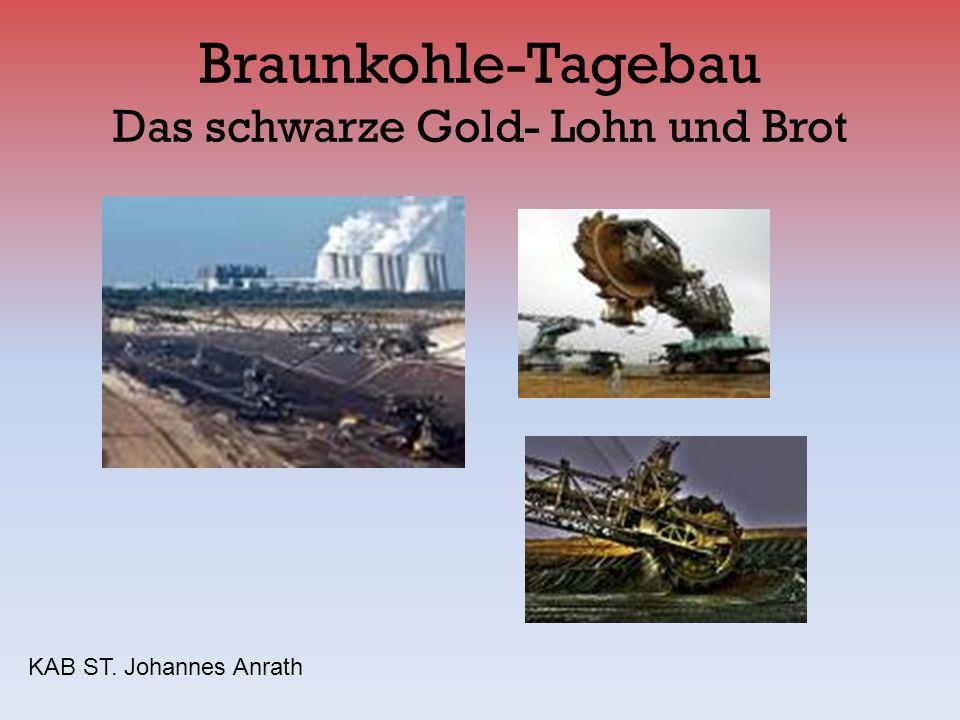 Braunkohle-Tagebau Das schwarze Gold- Lohn und Brot KAB ST. Johannes Anrath