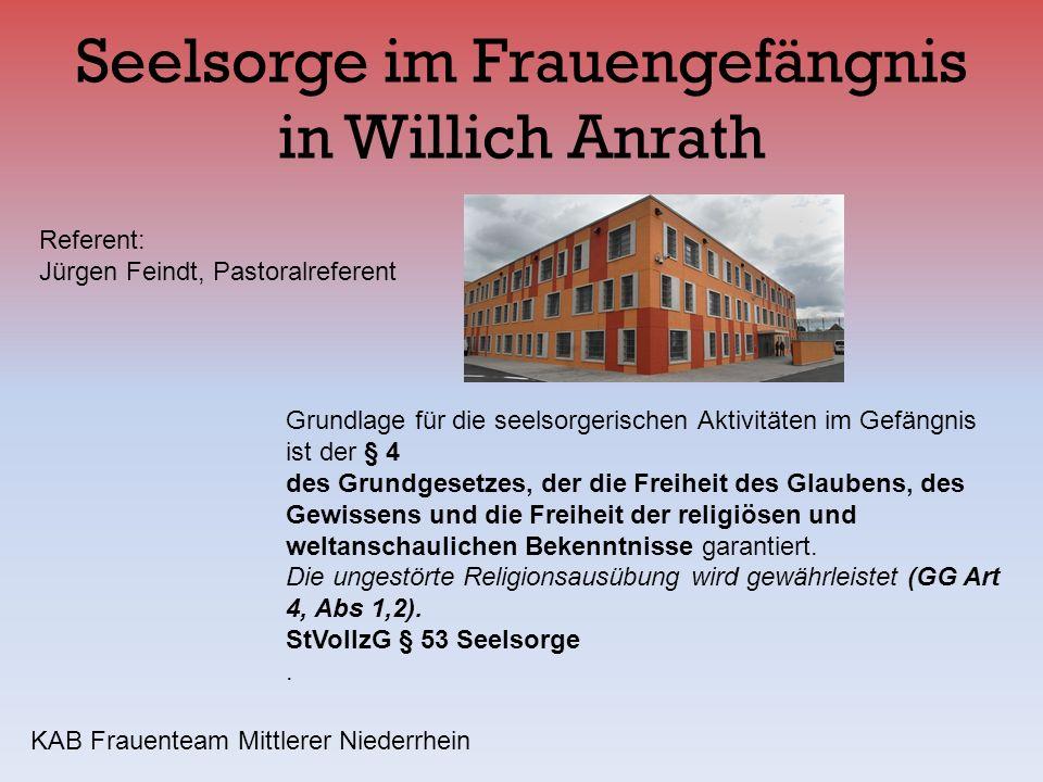 Seelsorge im Frauengefängnis in Willich Anrath Grundlage für die seelsorgerischen Aktivitäten im Gefängnis ist der § 4 des Grundgesetzes, der die Frei