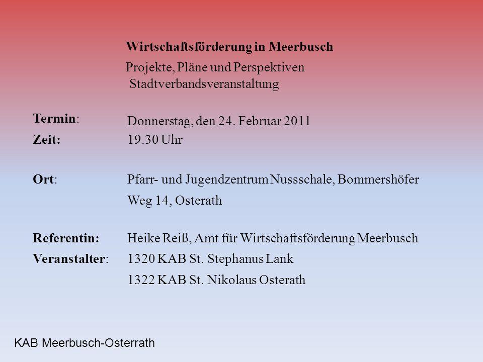 KAB Meerbusch-Osterrath Wirtschaftsförderung in Meerbusch Projekte, Pläne und Perspektiven Stadtverbandsveranstaltung Termin: Donnerstag, den 24. Febr