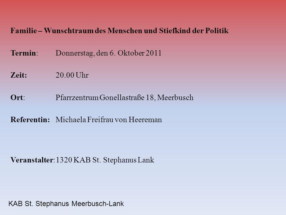 KAB St. Stephanus Meerbusch-Lank Familie – Wunschtraum des Menschen und Stiefkind der Politik Termin:Donnerstag, den 6. Oktober 2011 Zeit:20.00 Uhr Or