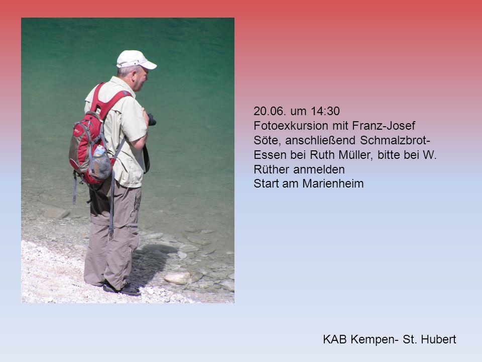 KAB Kempen- St. Hubert 20.06. um 14:30 Fotoexkursion mit Franz-Josef Söte, anschließend Schmalzbrot- Essen bei Ruth Müller, bitte bei W. Rüther anmeld