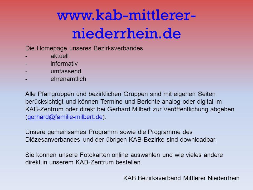www.kab-mittlerer- niederrhein.de KAB Bezirksverband Mittlerer Niederrhein Die Homepage unseres Bezirksverbandes -aktuell -informativ - umfassend -ehr