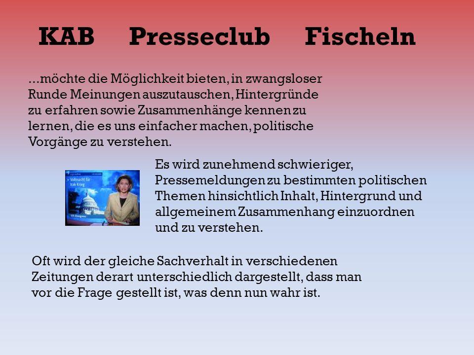 KAB Presseclub Fischeln...möchte die Möglichkeit bieten, in zwangsloser Runde Meinungen auszutauschen, Hintergründe zu erfahren sowie Zusammenhänge ke