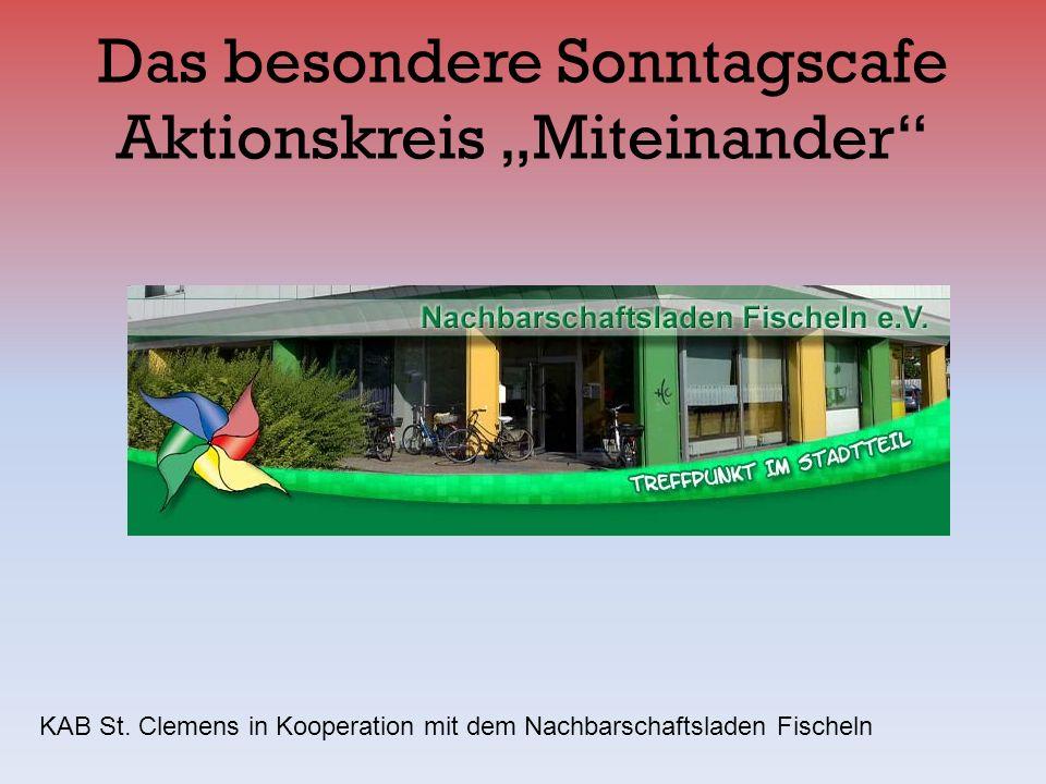 Das besondere Sonntagscafe Aktionskreis Miteinander KAB St. Clemens in Kooperation mit dem Nachbarschaftsladen Fischeln