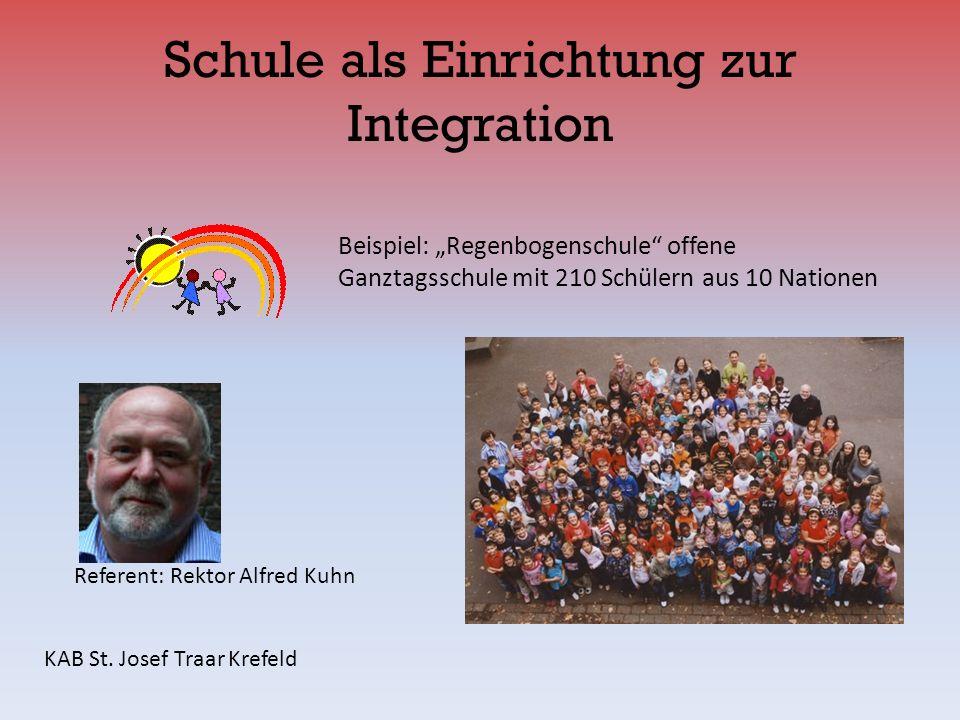 Schule als Einrichtung zur Integration KAB St. Josef Traar Krefeld Beispiel: Regenbogenschule offene Ganztagsschule mit 210 Schülern aus 10 Nationen R