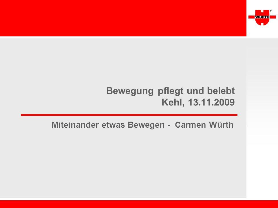 Bewegung pflegt und belebt Kehl, 13.11.2009 Miteinander etwas Bewegen - Carmen Würth