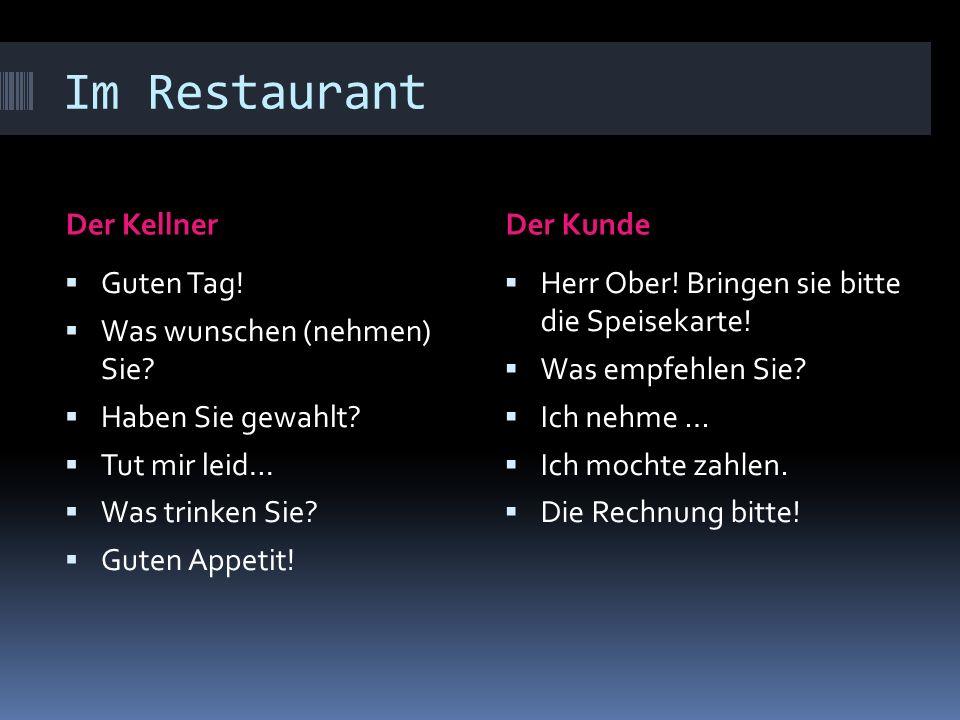Im Restaurant Der KellnerDer Kunde Guten Tag! Was wunschen (nehmen) Sie? Haben Sie gewahlt? Tut mir leid… Was trinken Sie? Guten Appetit! Herr Ober! B
