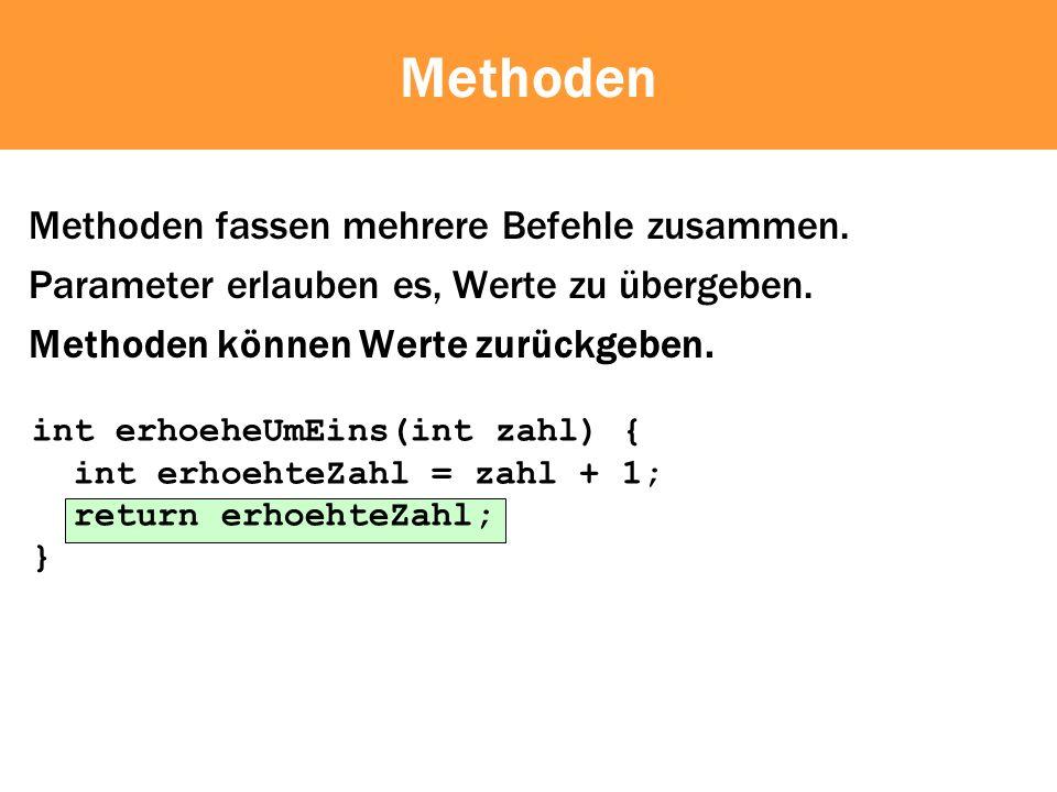 Methoden Methoden fassen mehrere Befehle zusammen.