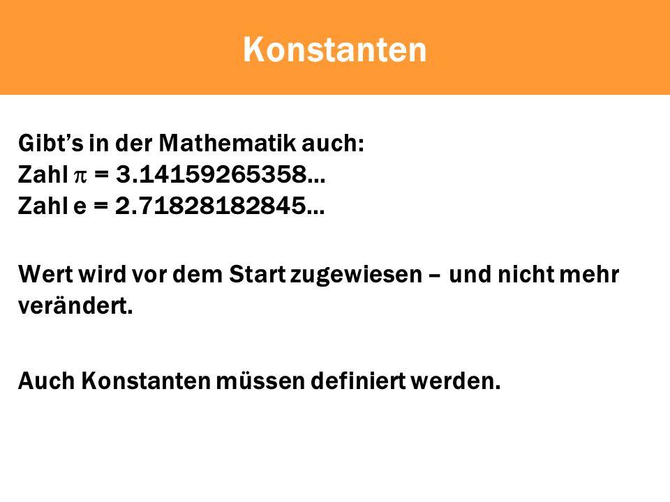 Konstanten Gibts in der Mathematik auch: Zahl = 3.14159265358...