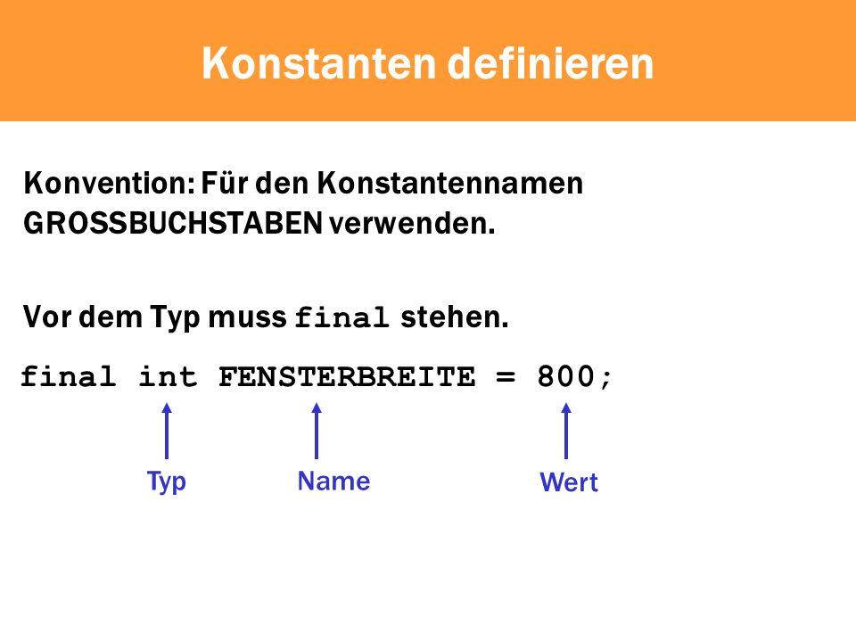 Konstanten definieren Konvention: Für den Konstantennamen GROSSBUCHSTABEN verwenden.