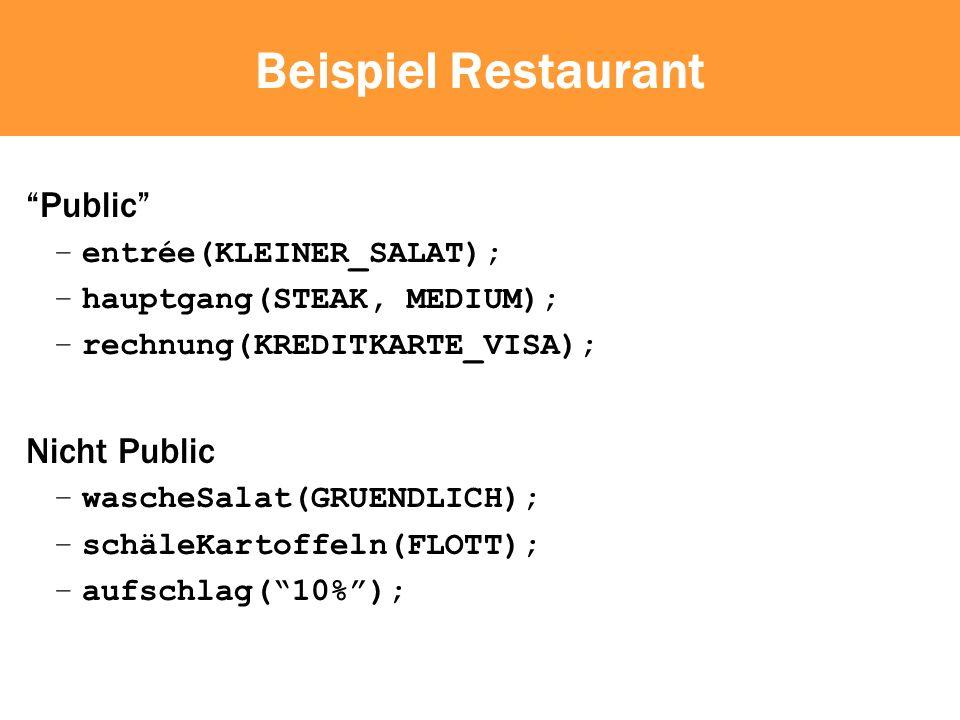 Beispiel Restaurant Public –entrée(KLEINER_SALAT); –hauptgang(STEAK, MEDIUM); –rechnung(KREDITKARTE_VISA); Nicht Public –wascheSalat(GRUENDLICH); –schäleKartoffeln(FLOTT); –aufschlag(10%);
