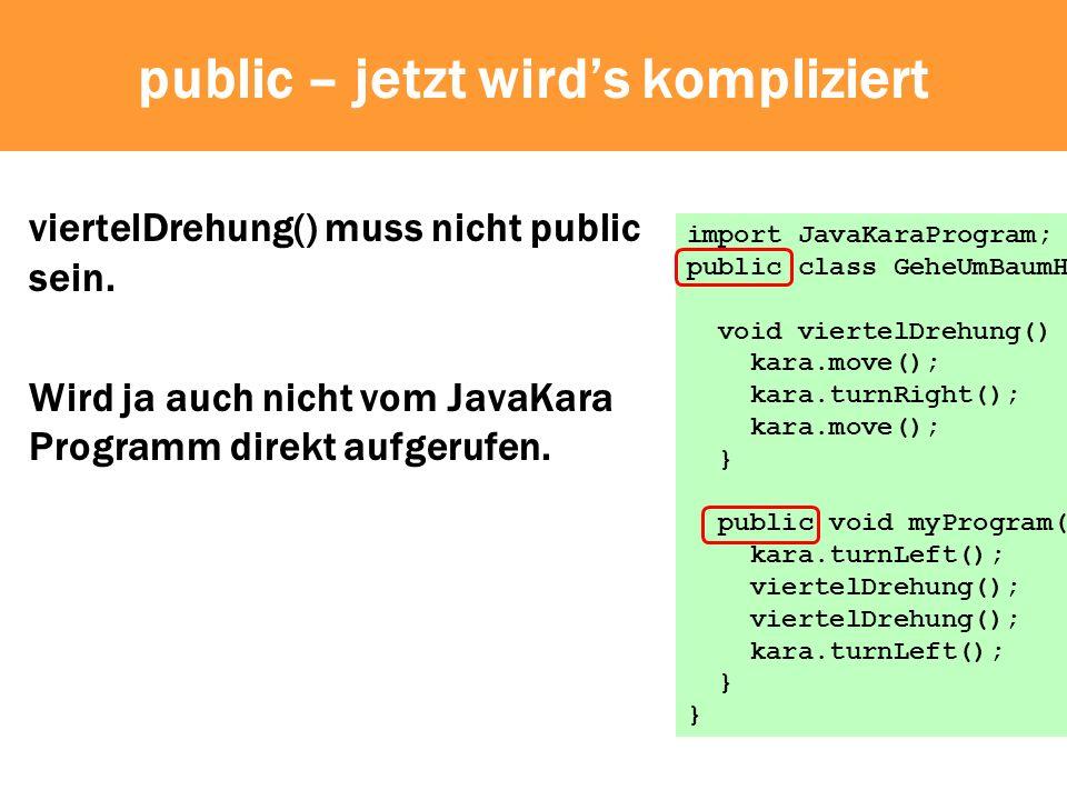 public – jetzt wirds kompliziert viertelDrehung() muss nicht public sein.