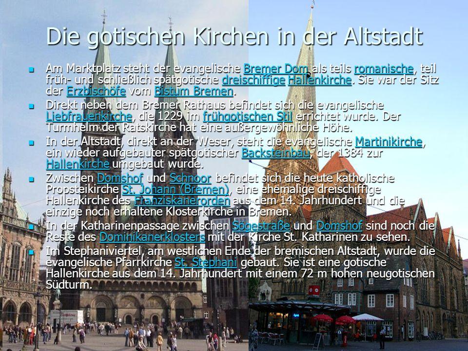 Die gotischen Kirchen in der Altstadt Am Marktplatz steht der evangelische Bremer Dom als teils romanische, teil früh- und schließlich spätgotische dreischiffige Hallenkirche.