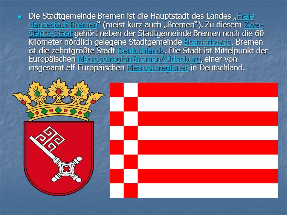 Die Stadtgemeinde Bremen ist die Hauptstadt des Landes Freie Hansestadt Bremen (meist kurz auch Bremen).