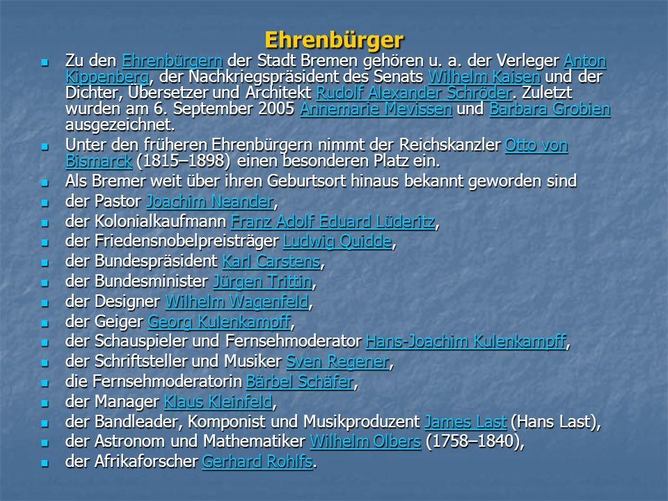 Ehrenbürger Zu den Ehrenbürgern der Stadt Bremen gehören u.