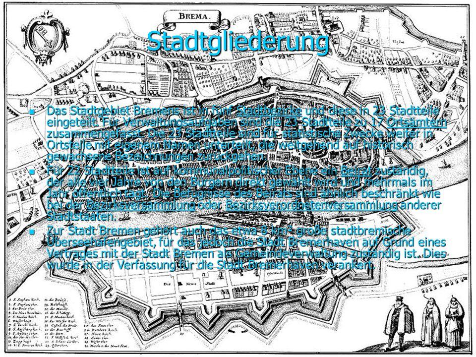 Stadtgliederung Das Stadtgebiet Bremens ist in fünf S S S S S tttt aaaa dddd tttt bbbb eeee zzzz iiii rrrr kkkk eeee und diese in 23 Stadtteile eingeteilt.