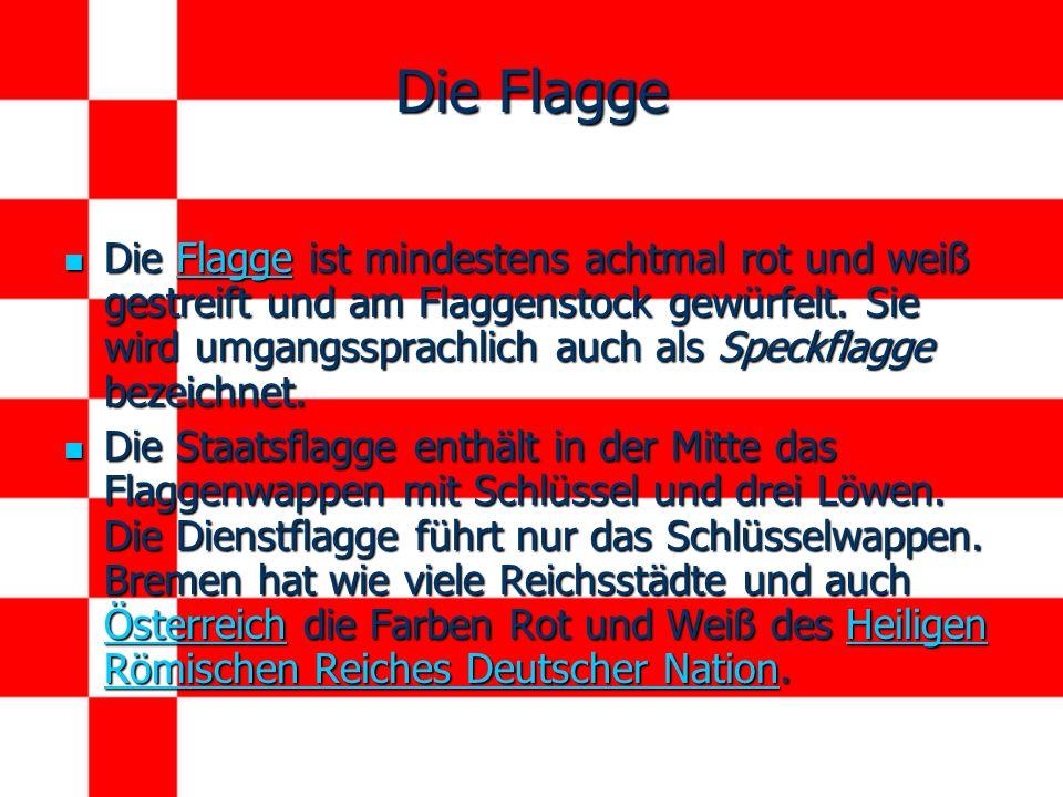 Die Flagge Die Flagge ist mindestens achtmal rot und weiß gestreift und am Flaggenstock gewürfelt.