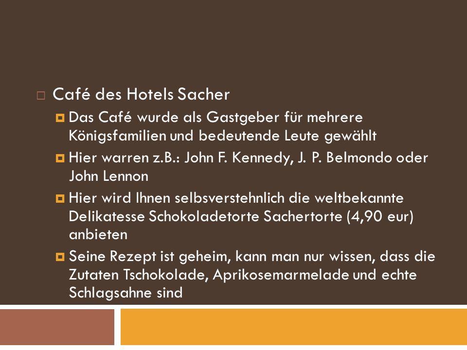 Café des Hotels Sacher Das Café wurde als Gastgeber für mehrere Königsfamilien und bedeutende Leute gewählt Hier warren z.B.: John F.
