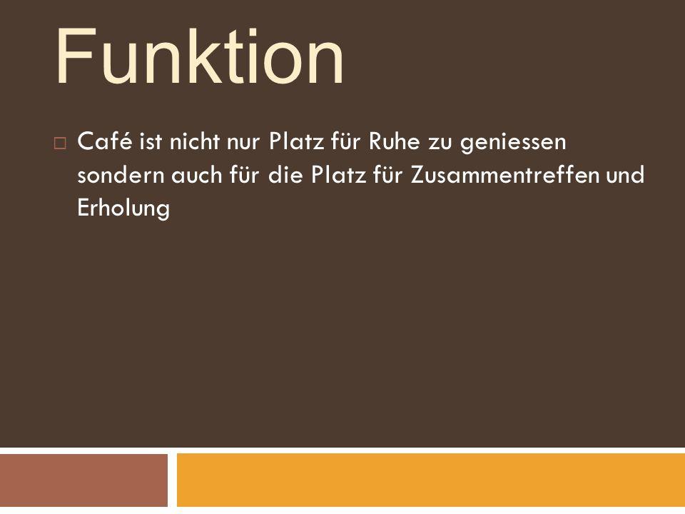 Funktion Café ist nicht nur Platz für Ruhe zu geniessen sondern auch für die Platz für Zusammentreffen und Erholung