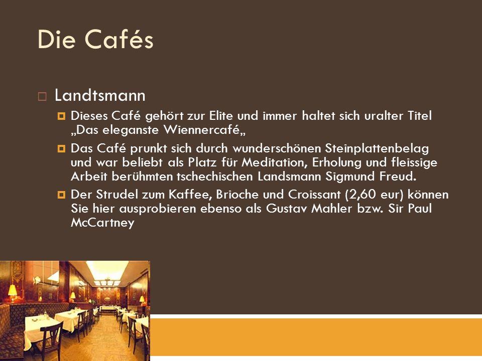 Die Cafés Landtsmann Dieses Café gehört zur Elite und immer haltet sich uralter Titel Das eleganste Wiennercafé Das Café prunkt sich durch wunderschönen Steinplattenbelag und war beliebt als Platz für Meditation, Erholung und fleissige Arbeit berühmten tschechischen Landsmann Sigmund Freud.