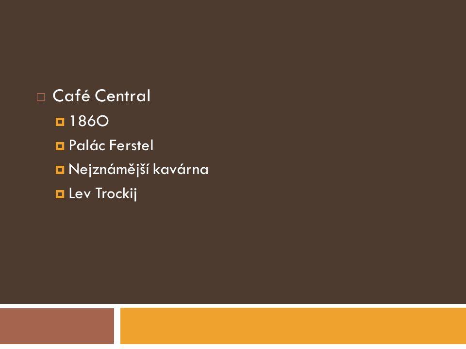 Café Central 186O Palác Ferstel Nejznámější kavárna Lev Trockij