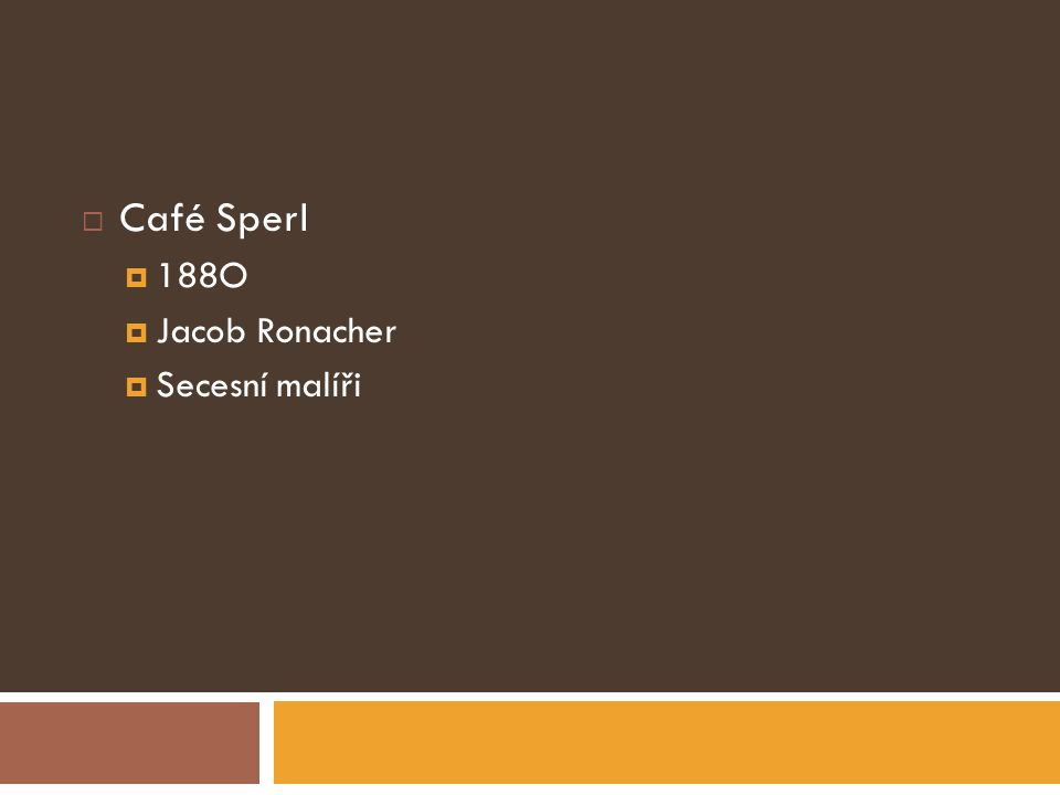 Café Sperl 188O Jacob Ronacher Secesní malíři