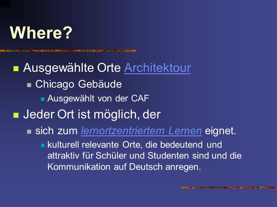 Where? Ausgewählte Orte ArchitektourArchitektour Chicago Gebäude Ausgewählt von der CAF Jeder Ort ist möglich, der sich zum lernortzentriertem Lernen