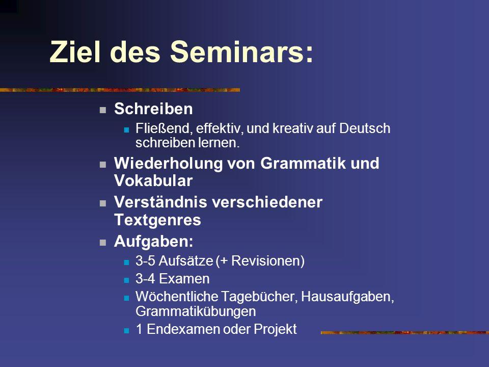 Ziel des Seminars: Schreiben Fließend, effektiv, und kreativ auf Deutsch schreiben lernen. Wiederholung von Grammatik und Vokabular Verständnis versch