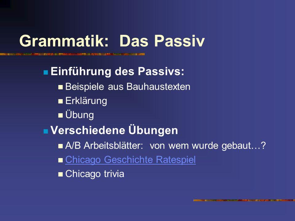 Grammatik: Das Passiv Einführung des Passivs: Beispiele aus Bauhaustexten Erklärung Übung Verschiedene Übungen A/B Arbeitsblätter: von wem wurde gebau