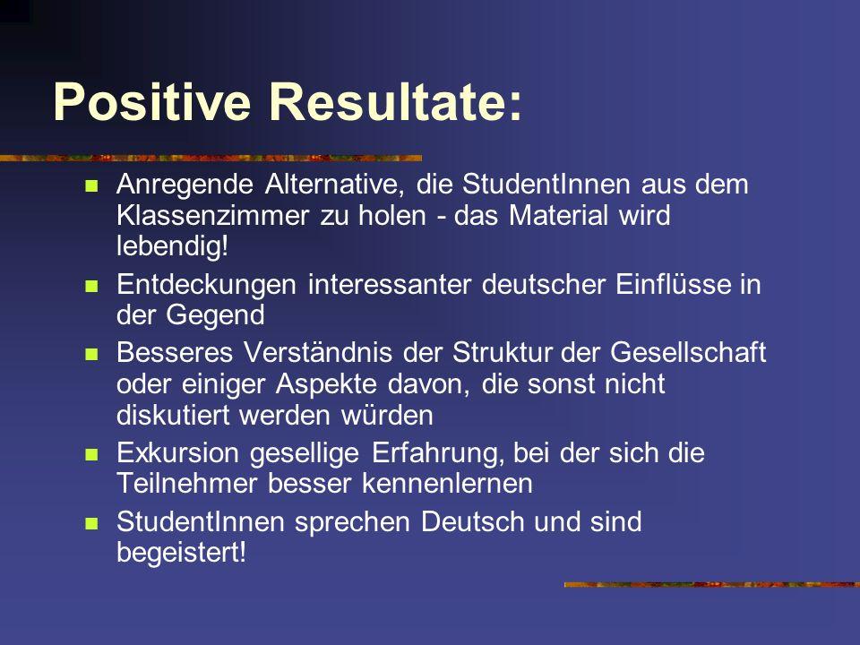 Positive Resultate: Anregende Alternative, die StudentInnen aus dem Klassenzimmer zu holen - das Material wird lebendig! Entdeckungen interessanter de