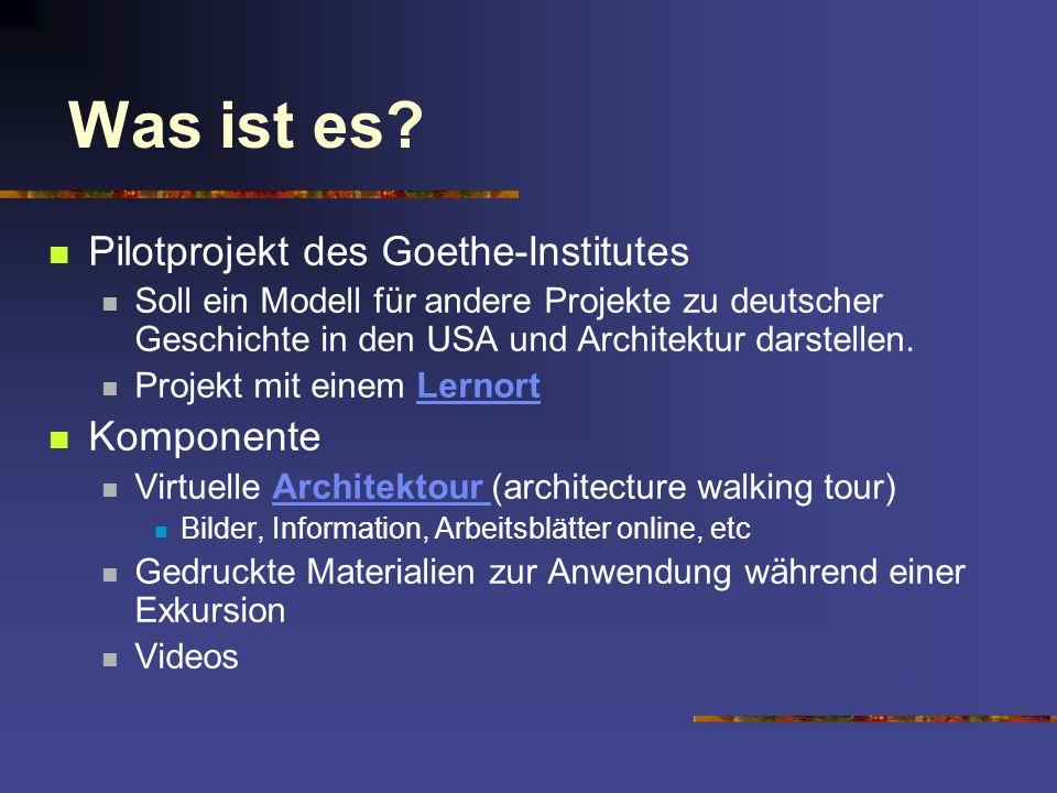 Pilotprojekt des Goethe-Institutes Soll ein Modell für andere Projekte zu deutscher Geschichte in den USA und Architektur darstellen. Projekt mit eine