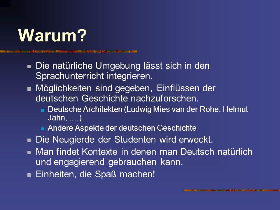 Die natürliche Umgebung lässt sich in den Sprachunterricht integrieren. Möglichkeiten sind gegeben, Einflüssen der deutschen Geschichte nachzuforschen