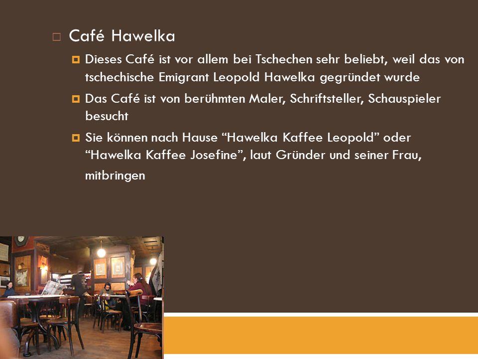 Café Hawelka Dieses Café ist vor allem bei Tschechen sehr beliebt, weil das von tschechische Emigrant Leopold Hawelka gegründet wurde Das Café ist von berühmten Maler, Schriftsteller, Schauspieler besucht Sie können nach Hause Hawelka Kaffee Leopold oder Hawelka Kaffee Josefine, laut Gründer und seiner Frau, mitbringen