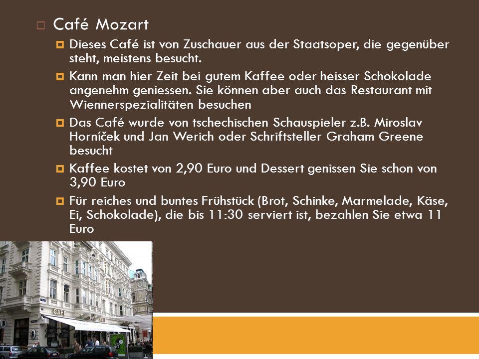 Café Mozart Dieses Café ist von Zuschauer aus der Staatsoper, die gegenüber steht, meistens besucht.