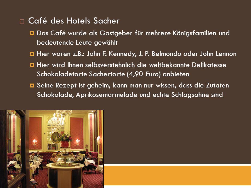 Café des Hotels Sacher Das Café wurde als Gastgeber für mehrere Königsfamilien und bedeutende Leute gewählt Hier waren z.B.: John F.