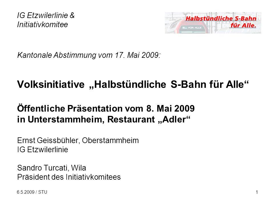 6.5.2009 / STU1 Kantonale Abstimmung vom 17. Mai 2009: Volksinitiative Halbstündliche S-Bahn für Alle Öffentliche Präsentation vom 8. Mai 2009 in Unte