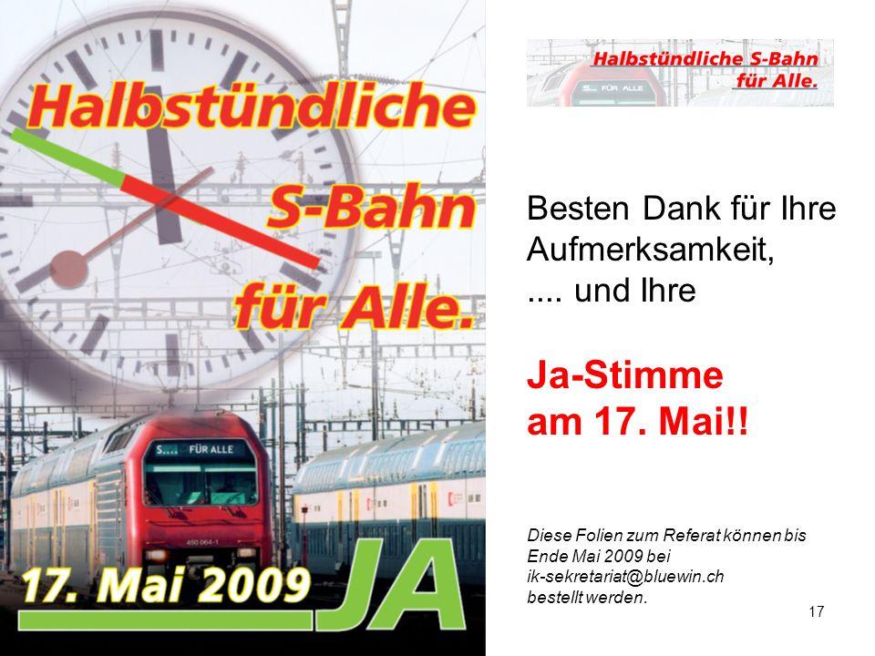 6.5.2009 / STU17 Besten Dank für Ihre Aufmerksamkeit,.... und Ihre Ja-Stimme am 17. Mai!! Diese Folien zum Referat können bis Ende Mai 2009 bei ik-sek