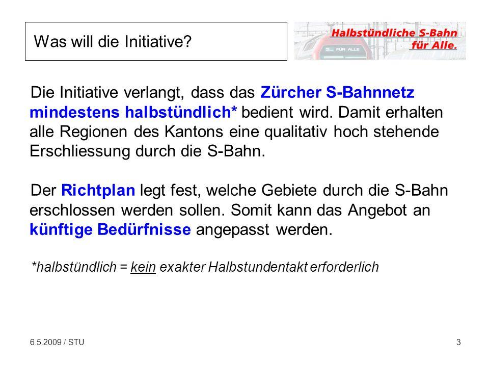 6.5.2009 / STU3 Die Initiative verlangt, dass das Zürcher S-Bahnnetz mindestens halbstündlich* bedient wird. Damit erhalten alle Regionen des Kantons
