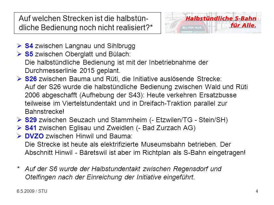 6.5.2009 / STU4 Auf welchen Strecken ist die halbstün- dliche Bedienung noch nicht realisiert * S4 zwischen Langnau und Sihlbrugg S5 zwischen Oberglatt und Bülach: Die halbstündliche Bedienung ist mit der Inbetriebnahme der Durchmesserlinie 2015 geplant.