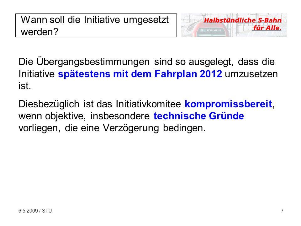6.5.2009 / STU7 Wann soll die Initiative umgesetzt werden? Die Übergangsbestimmungen sind so ausgelegt, dass die Initiative spätestens mit dem Fahrpla