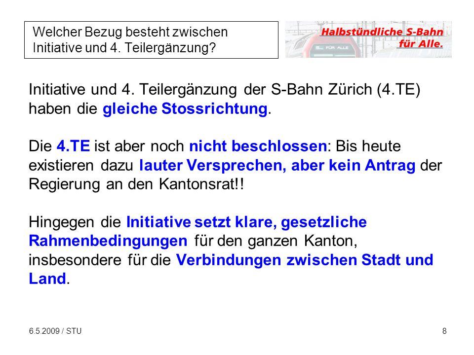 6.5.2009 / STU8 Welcher Bezug besteht zwischen Initiative und 4. Teilergänzung? Initiative und 4. Teilergänzung der S-Bahn Zürich (4.TE) haben die gle