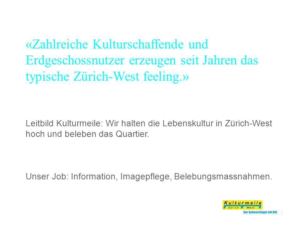 «Zahlreiche Kulturschaffende und Erdgeschossnutzer erzeugen seit Jahren das typische Zürich-West feeling.» Leitbild Kulturmeile: Wir halten die Lebens