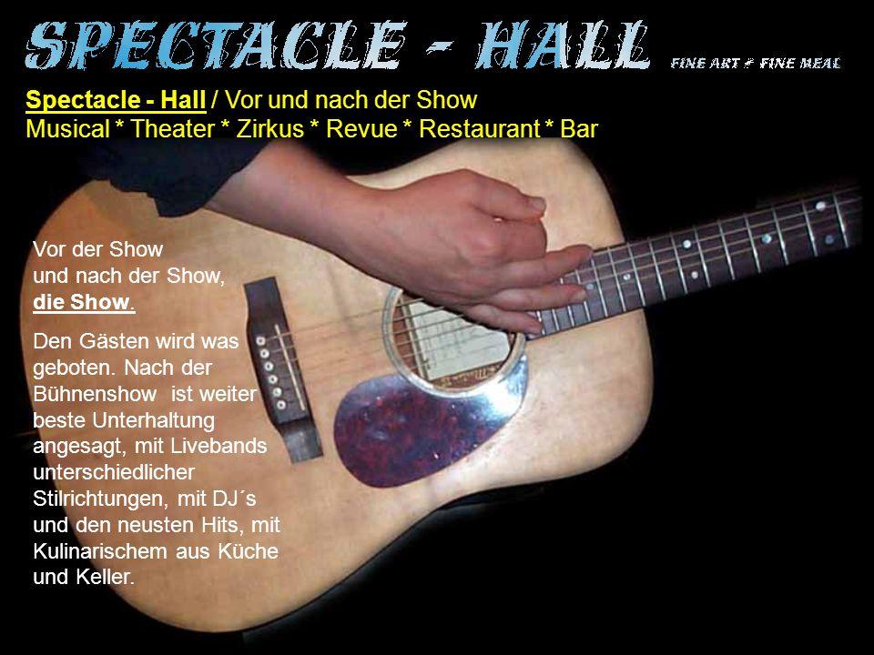 Spectacle - Hall / Vor und nach der Show Musical * Theater * Zirkus * Revue * Restaurant * Bar Vor der Show und nach der Show, die Show.