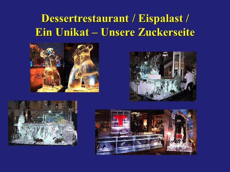 Dessertrestaurant / Eispalast / Ein Unikat – Unsere Zuckerseite